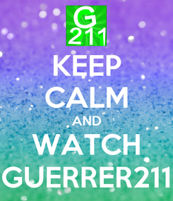 Poster: KEEP CALM AND WATCH GUERRER211