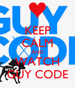 Poster: KEEP CALM AND WATCH GUY CODE