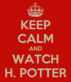 Poster: KEEP CALM AND WATCH H. POTTER