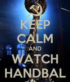 Poster: KEEP CALM AND WATCH HANDBAL