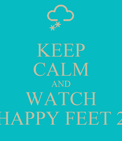 Poster: KEEP CALM AND WATCH HAPPY FEET 2