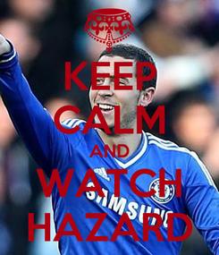 Poster: KEEP CALM AND WATCH HAZARD