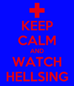Poster: KEEP CALM AND WATCH HELLSING