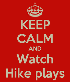 Poster: KEEP CALM AND Watch Hike plays