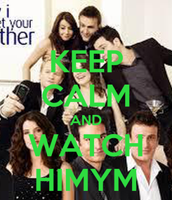 Poster: KEEP CALM AND WATCH HIMYM