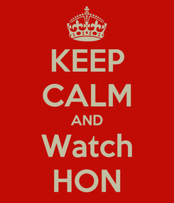 Poster: KEEP CALM AND Watch HON