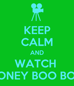 Poster: KEEP CALM AND WATCH  HONEY BOO BOO