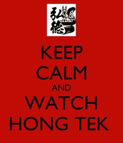 Poster: KEEP CALM AND WATCH HONG TEK