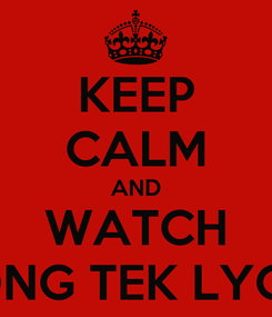 Poster: KEEP CALM AND WATCH HONG TEK LYON