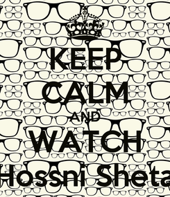 Poster: KEEP CALM AND WATCH Hossni Sheta