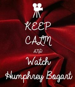 Poster: KEEP CALM AND Watch  Humphrey Bogart