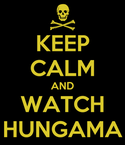 Poster: KEEP CALM AND WATCH HUNGAMA