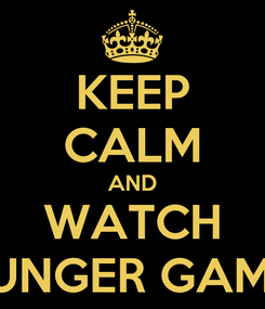 Poster: KEEP CALM AND WATCH  HUNGER GAMES