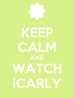 Poster: KEEP CALM AND WATCH iCARLY