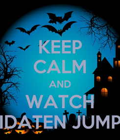 Poster: KEEP CALM AND WATCH IDATEN JUMP
