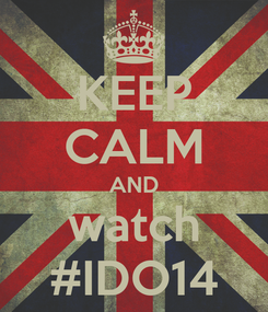 Poster: KEEP CALM AND watch #IDO14