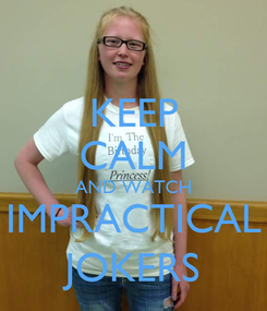 Poster: KEEP CALM AND WATCH IMPRACTICAL JOKERS