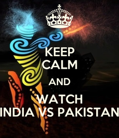 Poster: KEEP CALM AND WATCH INDIA VS PAKISTAN