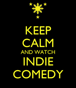 Poster: KEEP CALM AND WATCH INDIE COMEDY