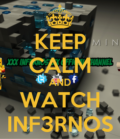 Poster: KEEP CALM AND WATCH INF3RNOS