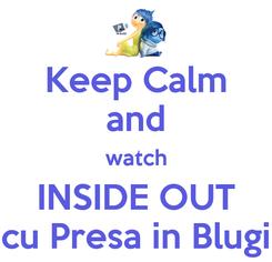 Poster: Keep Calm and watch INSIDE OUT cu Presa in Blugi