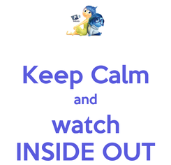 Poster:  Keep Calm and watch INSIDE OUT