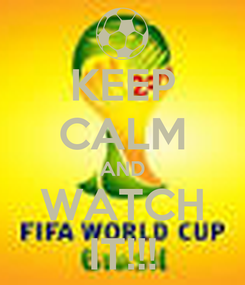 Poster: KEEP CALM AND WATCH IT!!!
