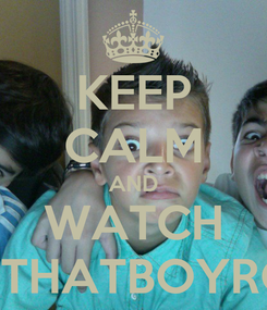 Poster: KEEP CALM AND WATCH ITSTHATBOYROY