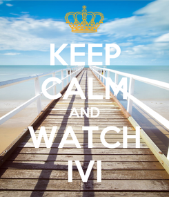 Poster: KEEP CALM AND WATCH IVI
