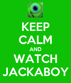 Poster: KEEP CALM AND WATCH JACKABOY