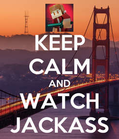 Poster: KEEP CALM AND WATCH JACKASS