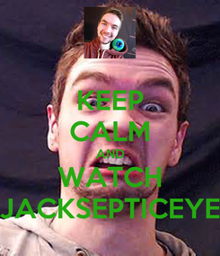 Poster: KEEP CALM AND WATCH JACKSEPTICEYE