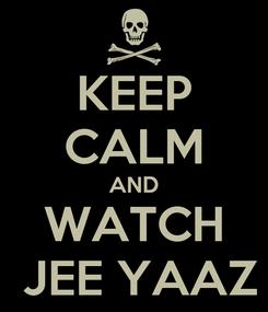 Poster: KEEP CALM AND WATCH  JEE YAAZ