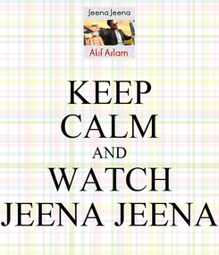 Poster: KEEP CALM AND WATCH JEENA JEENA
