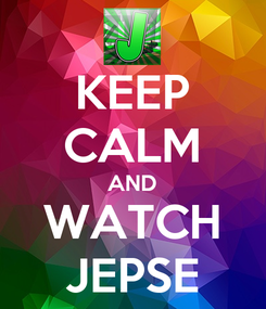 Poster: KEEP CALM AND WATCH JEPSE
