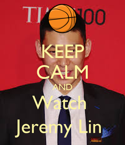 Poster: KEEP CALM AND Watch  Jeremy Lin