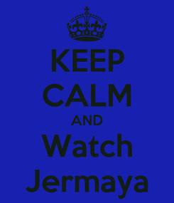 Poster: KEEP CALM AND Watch Jermaya