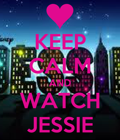Poster: KEEP CALM AND WATCH JESSIE