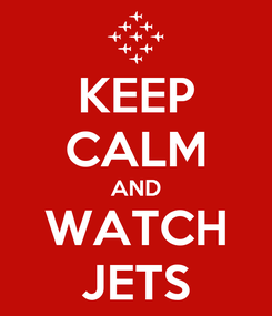 Poster: KEEP CALM AND WATCH JETS
