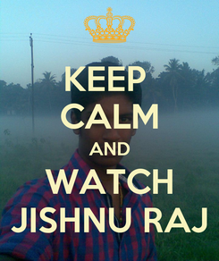 Poster: KEEP  CALM AND WATCH JISHNU RAJ