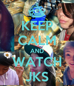 Poster: KEEP CALM AND WATCH JKS