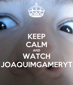 Poster: KEEP CALM AND WATCH JOAQUIMGAMERYT