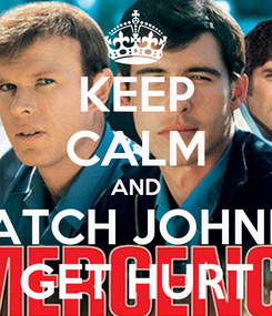 Poster: KEEP CALM AND WATCH JOHNNY GET HURT