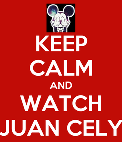 Poster: KEEP CALM AND WATCH JUAN CELY
