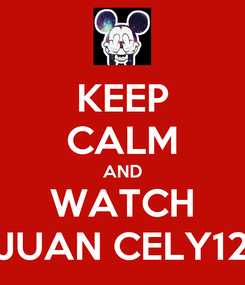 Poster: KEEP CALM AND WATCH JUAN CELY12