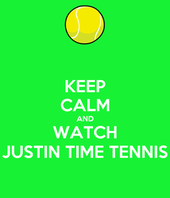 Poster: KEEP CALM AND WATCH JUSTIN TIME TENNIS