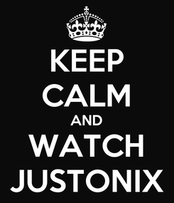 Poster: KEEP CALM AND WATCH JUSTONIX