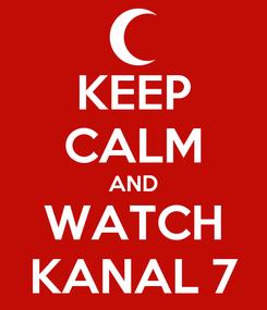 Poster: KEEP CALM AND WATCH KANAL 7