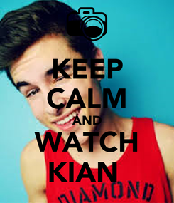 Poster: KEEP CALM AND WATCH KIAN