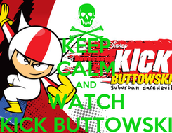 Poster: KEEP CALM AND WATCH KICK BUTTOWSKI